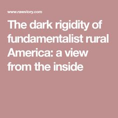 The dark rigidity of fundamentalist rural America: a view from the inside