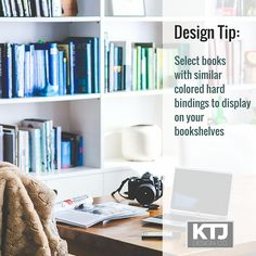 Design Tip: Select books with similar colored hard bindings to display on your bookshelves