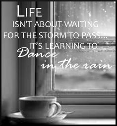 Quote learn to dance in the rain rain dance quote - daily quotes of the lif Best Motivational Quotes, Best Quotes, Life Quotes, Inspirational Quotes, Favorite Quotes, Journal Quotes, Meaningful Quotes, Wisdom Quotes, Success Quotes