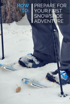 How to prepare for your first time out snowshoeing.