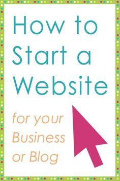 How to Start a Website {for your Business or Blog}