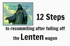 Totus Tuus Family & Catholic Homeschool: Lent ~ 12 Steps After Falling Off Lent Wagon