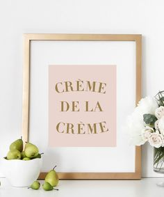 """8x10 Creme De La Creme Print, Typography Art, Home Decor, Wall Poster. A chic & stylish print that says it all! Dimensions 8""""x10"""" Prints do not come framed. Images are just for example. PRODUCT SKU#DBM85 ."""