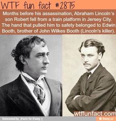 Months before his assassination, Abraham Lincoln's son Robert fell from a train platform in Jersey City. The hand that pulled him to safety belonged to Edwin Booth, brother of John Wilkes Booth (Lincoln's killer) - WTF FUN FACT Wow Facts, Wtf Fun Facts, True Facts, Funny Facts, Random Facts, Strange Facts, Funny History Facts, Random Stuff, Trivia Facts