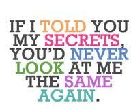 If I told you my secrets, you'd never look at me the same again. Thank goodness God knows and loves me anyway.