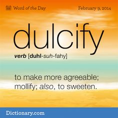 Dulcify (v) . also to sweeten The Words, Fancy Words, Weird Words, Words To Use, Great Words, Unusual Words, Unique Words, English Vocabulary Words, English Words