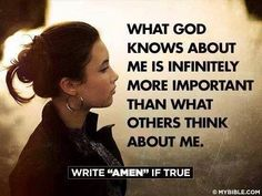 What God knows about me is more important than what others think about me   https://www.facebook.com/photo.php?fbid=832057330154904