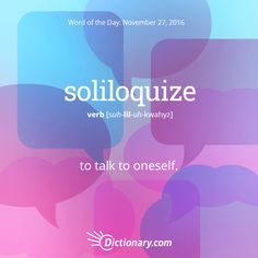 Dictionary.com's Word of the Day - soliloquize - to utter a soliloquy