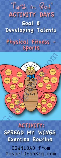 ACTIVITIES: Spread My Wings - Exercise Routine – Download activity to achieve Activity Days Developing Talents Goal 8 – GOAL: Plan a physical fitness program for yourself that may include learning to play a sport or game. Participate in the program for one month. - DOWNLOAD from GospelGrabBag.com