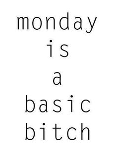 ugh, I hate Mondays :( Words Quotes, Me Quotes, Funny Quotes, Sayings, Qoutes, Bitch Quotes, Funny Memes, The Words, I Hate Mondays