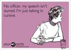 Slurred Speech: Check out 25 more hilarious ecards - http://su.pr/8UCQb5