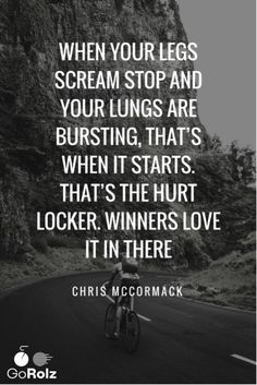 """When your legs scream stop and your lungs are bursting, that's when it starts. That's the hurt locker. Winners love it in there."" –Chris McCormack #Motivation #Cycling"