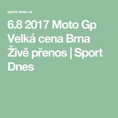 6.8 2017 Moto Gp  Velká cena Brna Živě přenos | Sport Dnes