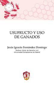 Usufructo Y Uso De Ganados Jesús Ignacio Fernández Domingo Profesor Titular De Derecho Civil Universidad Complutense De Ma Derechos Civiles Domingo Universo