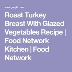 Roast Turkey Breast With Glazed Vegetables Recipe | Food Network Kitchen | Food Network