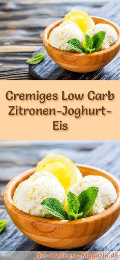 Rezept für Low Carb Zitronen-Joghurt-Eis - ein einfaches Eisrezept für kalorienreduzierte, kohlenhydratarme und gesunde Eiscreme ohne Zusatz von Zucker ...