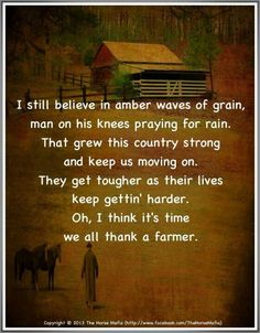 Thank the little farmer he is the one who saves the soil, protects the water,feeds his family and yours. You won't get rich being the little guy but its all about the life and land you grow to love just like dad.