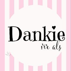 dankie vir als Thank You Messages, Thank You Notes, Baie Dankie, My Children Quotes, Afrikaanse Quotes, Goeie More, Love My Sister, Coffee Quotes, Wisdom Quotes