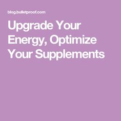 Upgrade Your Energy, Optimize Your Supplements