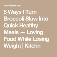 8 Ways I Turn Broccoli Slaw Into Quick Healthy Meals — Loving Food While Losing Weight | Kitchn