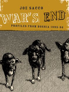 War's End: Profiles from Bosnia 1995-96 by Joe Sacco. Looking at Sacco's subject choices and intensely detailed art style, it's clear that the man is completely manic. God bless him for it, because this book - featuring two non-fiction comics - is glorious in both style and content.