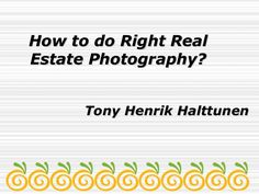Tony Henrik Halttunen: Real estate photography can be a lucrative calling to someone who is looking to earn a few extra bucks on the side with their photography,  or establish a full-time photography business of their own. While it is possible to earn an income with  quality real estate photography, there's a lot of competition out there. In order to be successful,  you're going to have to be able to take great photos.