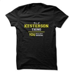 Its A KESTERSON thing, you wouldnt understand !! - #bridesmaid gift #money gift. GET YOURS => https://www.sunfrog.com/Names/Its-A-KESTERSON-thing-you-wouldnt-understand-.html?60505