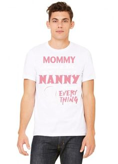 Mommy Knows A Lot But Nanny Knows Everything Tshirt