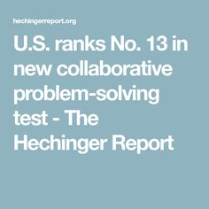 U.S. ranks No. 13 in new collaborative problem-solving test - The Hechinger Report