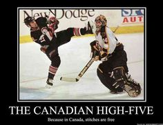 THE CANADIAN HIGH-FIVE Because in Canada, stitches are free / canada :: hockey :: funny pictures :: demotivation :: high five Humour Canada, Canada Funny, Canada Eh, Canada Snow, Canada Jokes, Funny Hockey Memes, Hockey Quotes, Montreal Canadiens, Nhl