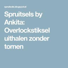 Spruitsels by Ankita: Overlockstiksel uithalen zonder tornen