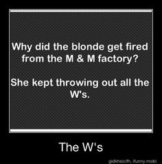 get it because the blonde was holding the m ms up side down more