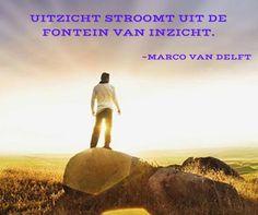 Uitzicht stroomt uit de fontein van inzicht. ~Marco van Delft