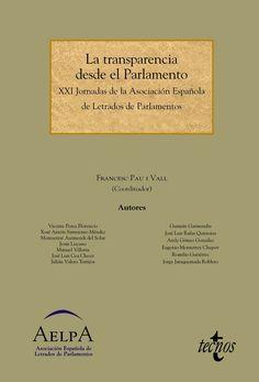 La transparencia desde el Parlamento / XXI Jornadas de la Asociación Española de Letrados de Parlamentos ; Francesc Pau i Vall (coordinador). - 2015