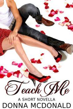 Teach Me (Novella) by Donna McDonald, http://www.amazon.com/dp/B00ISV0WWE/ref=cm_sw_r_pi_dp_cFgktb0D52T3T