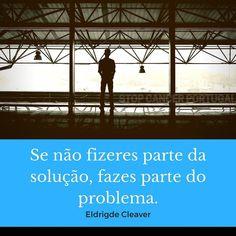 """""""Se não fizeres parte da solução fazes parte do problema."""" - Eldrigde Cleaver.  #stopcancerportugal #eldridgecleaver"""
