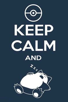 Love it #keepcalm #pokemon #funny #snorlax