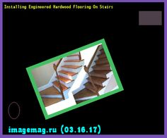 Installing Engineered Hardwood Flooring On Stairs 115410 - The Best Image Search