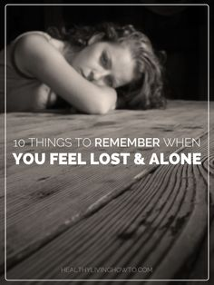 10 Things To Remember When You Feel Lost & Alone | healthylivinghowto.com