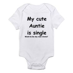 Shop My cute Auntie is single Infant Bodysuit Baby Light Bodysuit designed by Just Fun Wear-Fun t-shirts and more! Funny Babies, Funny Kids, Cute Babies, Cool T Shirts, Funny Shirts, Tee Shirts, Baby Bodysuit, Baby Onesie, Baby Baby