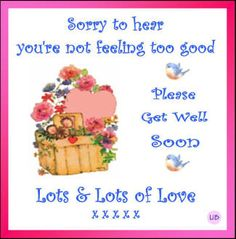 Lots of Love...Get Well Soon!!