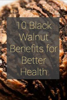 Here are 10 different ways that eating black walnuts or using black walnut hulls may help treat different diseases and benefit your health in general.