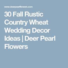 30 Fall Rustic Country Wheat Wedding Decor Ideas | Deer Pearl Flowers