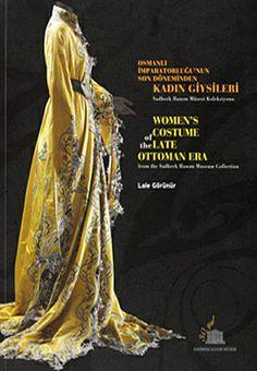 Osmanlı İmparatorluğu'nun Son Döneminden Kadın Giysileri Sadberk Hanım Müzesi Koleksiyonu