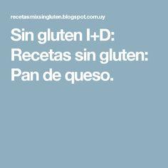 Sin gluten I+D: Recetas sin gluten: Pan de queso.