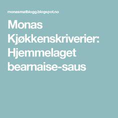 Monas Kjøkkenskriverier: Hjemmelaget bearnaise-saus