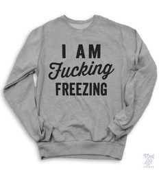 I Am Fucking Freezing shirt...I know exactly who needs this/needed it for the past several years