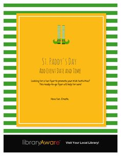 Wow LibraryAware has found the pot of gold for St. Paddy's Day flyers. Here's the last of a series of ready-to-go flyers. Have fun. Create!