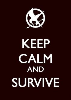 Keep calm and survive. (The Hunger Games)