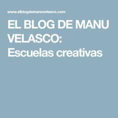 EL BLOG DE MANU VELASCO: Escuelas creativas